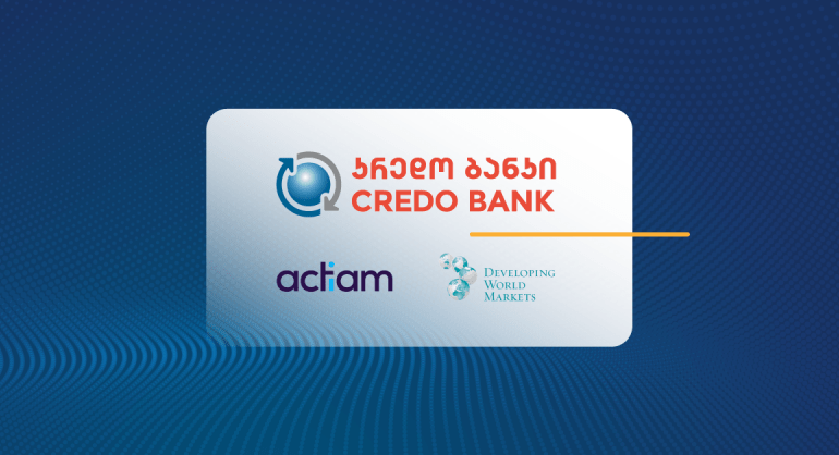 Credo Bank Received GEL 35,000,000 from Developing World Markets Asset Management advised ACTIAM Financial Inclusion and DWM Income Funds to Support Micro and Small Businesses in Georgia